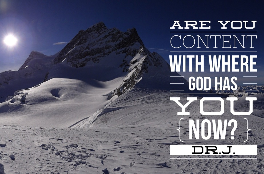 """""""Are You Content With Where God Has You NOW?"""" byDr.J."""