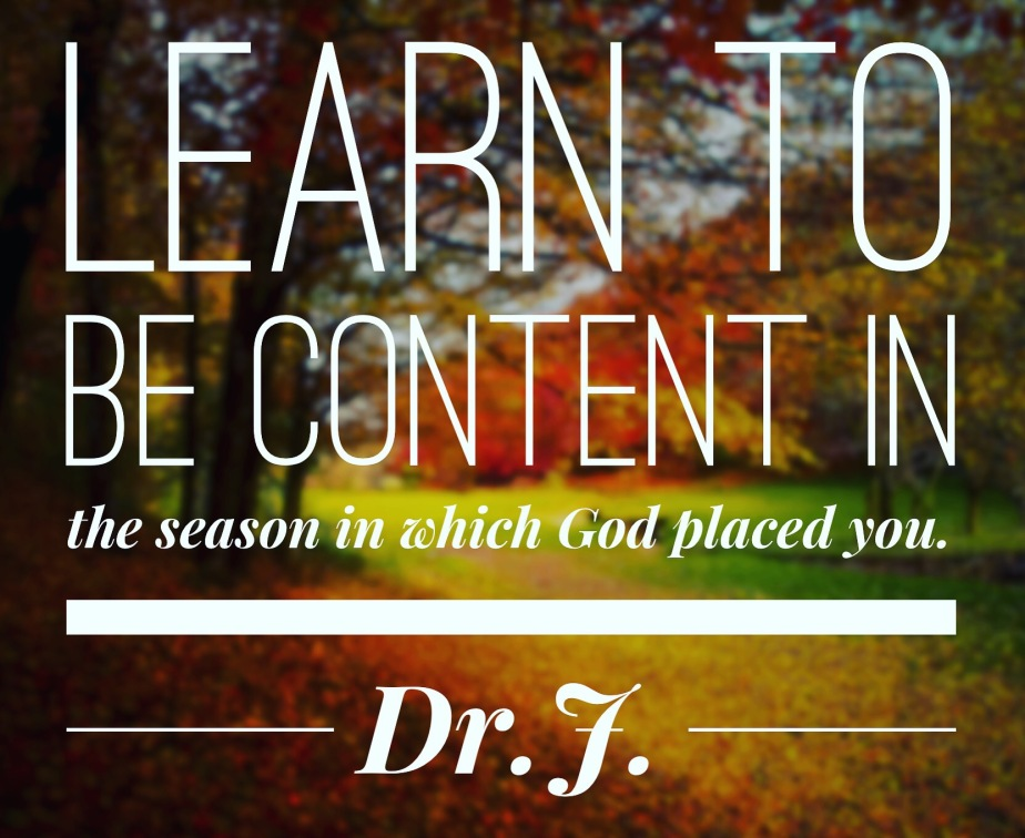 """""""Be Content in the Season You're In"""" byDr.J."""