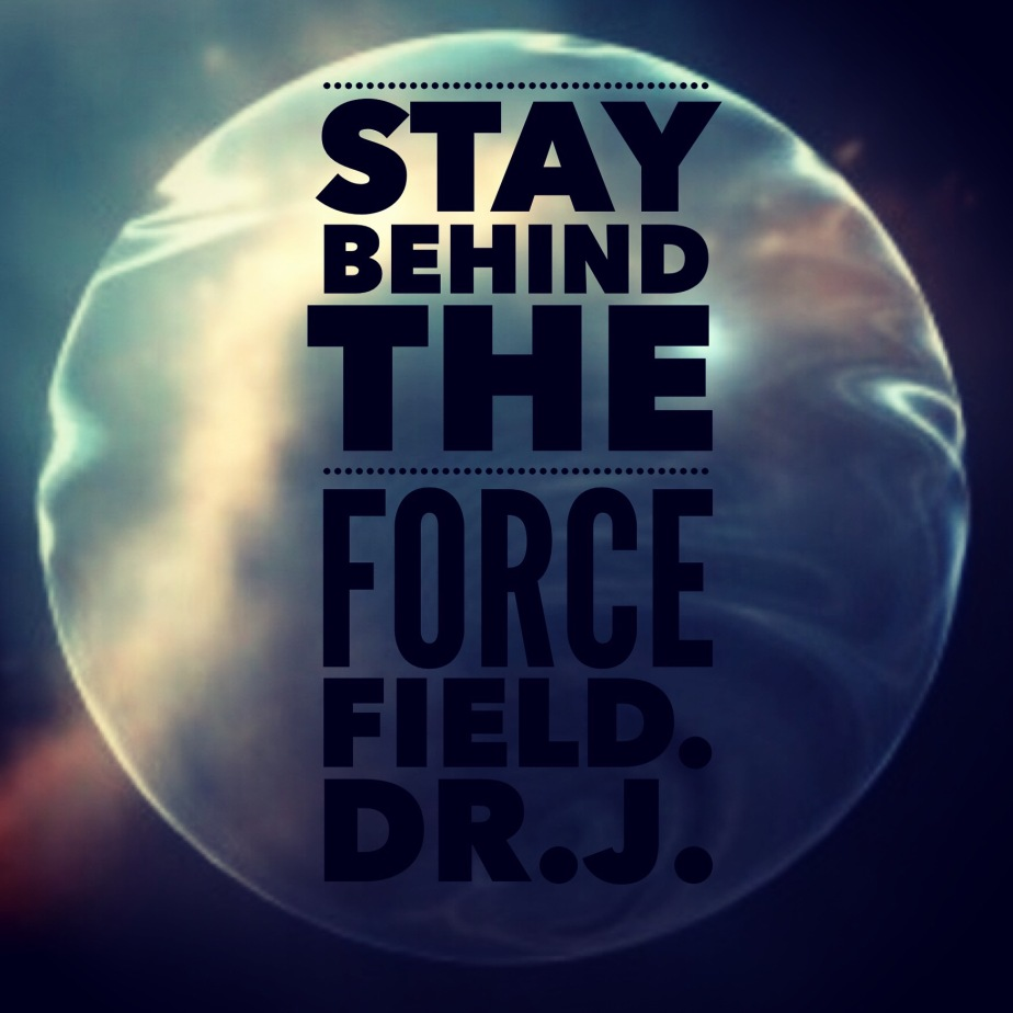 """""""Stay Behind the Force Field"""" byDr.J."""