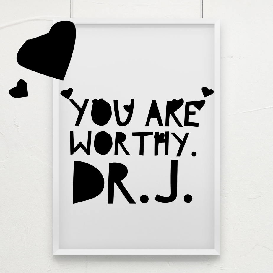 """""""You Are Worthy"""" byDr.J."""