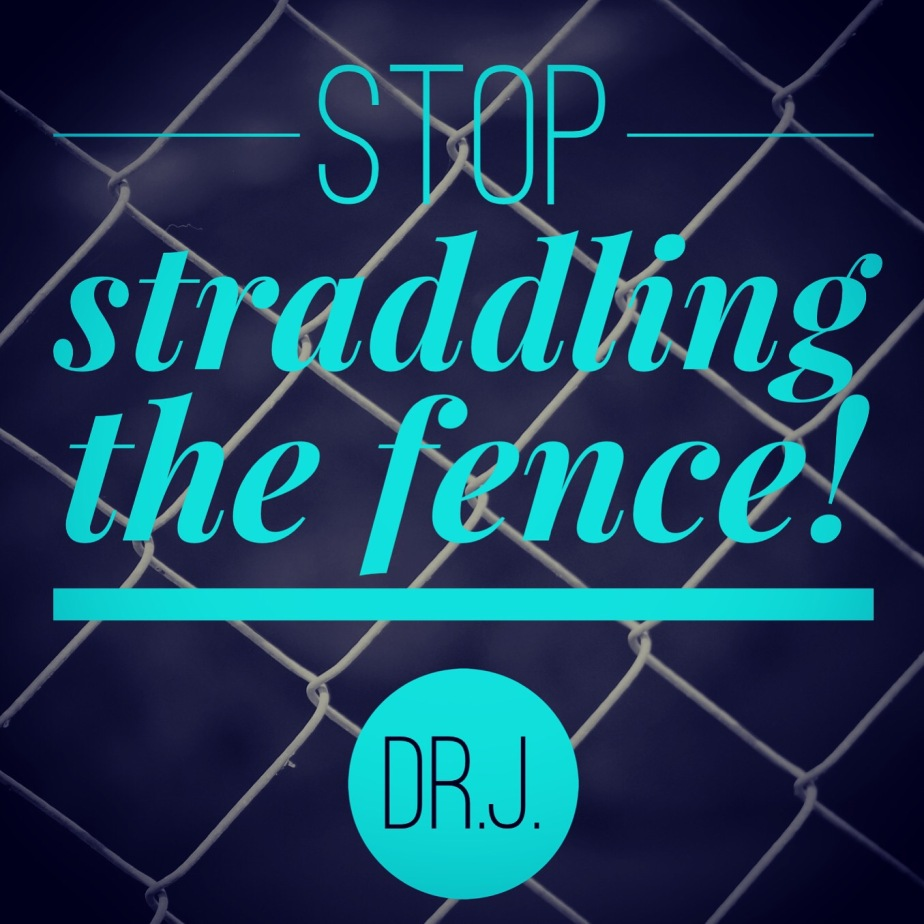 """Stop Straddling the Fence"" by Dr.J."