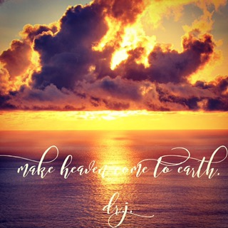 """""""Make Heaven Come to Earth"""" byDr.J."""