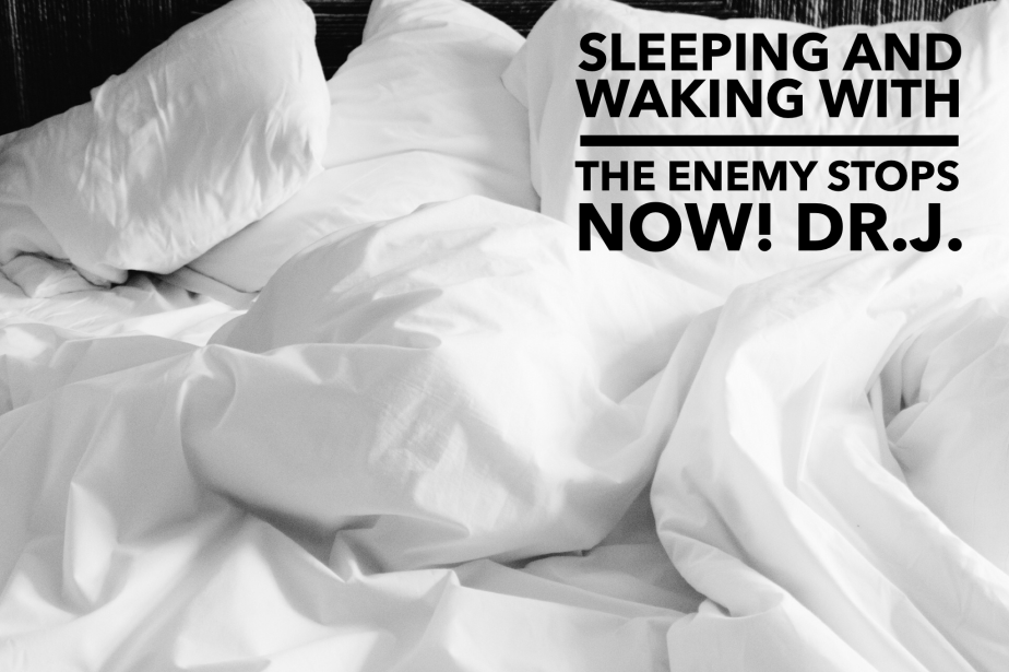 """""""No More Sleeping and Waking with the Enemy"""" byDr.J."""