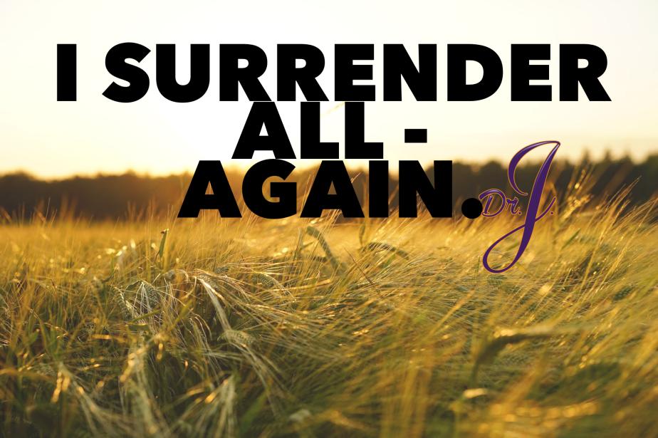 """""""I Surrender All – Again"""" byDr.J."""