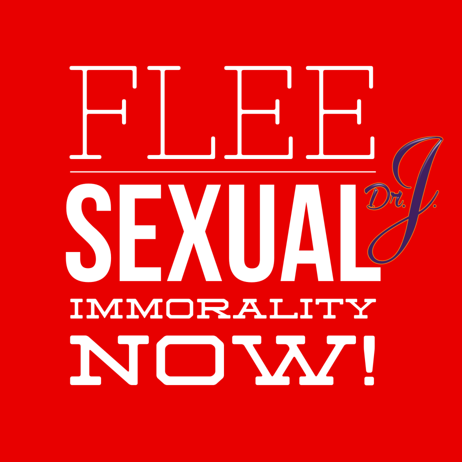 """""""Flee Sexual Immorality"""" byDr.J."""