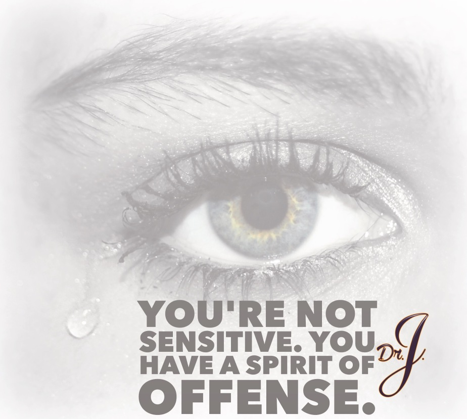 """You're Not Sensitive; You  Have a Spirit of Offense"" by Dr.J."