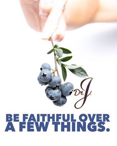 """""""Be Faithful Over a Few Things""""Dr.J."""