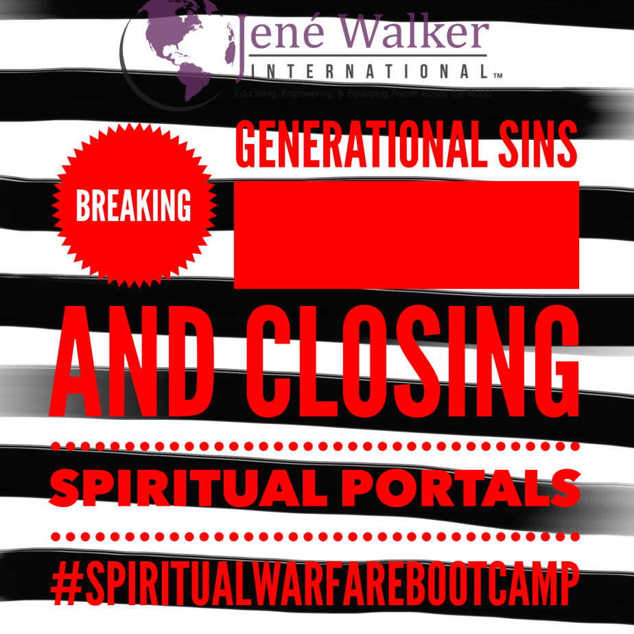 """Breaking Generational Sins and Closing Spiritual Portals"" by Dr. Jené Walker"